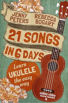 21 Songs in 6 Days: Learn to Play Ukulele the Easy Way: Ukulele Songbook (Learn Ukulele the Easy Way) (English Edition) par [Bogart, Rebecca, Peters, Jenny]