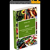 BIO: Manger Bio, Comment Se Soigner Au Naturel À L'Aide De La Thérapie Bio