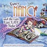 Fancy Nancy and the Late, Late, Late Night (Fancy Nancy (8x8))