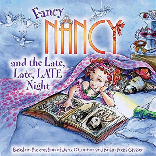 Fancy Nancy and the Late, Late, Late Night por Jane O'Connor