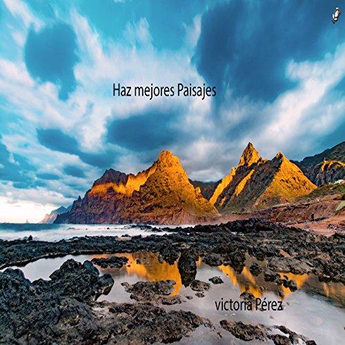 Descargar Libro haz mejores paisajes de VICTORIA PEREZ
