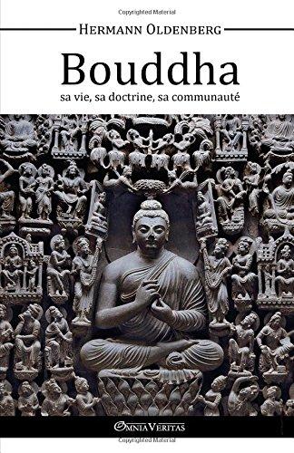 Le Bouddha - sa vie, sa doctrine, sa communauté (French Edition)
