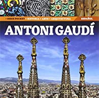 Antoni Gaudi: Historia, Arte y Arquitectura par Dosde Editorial