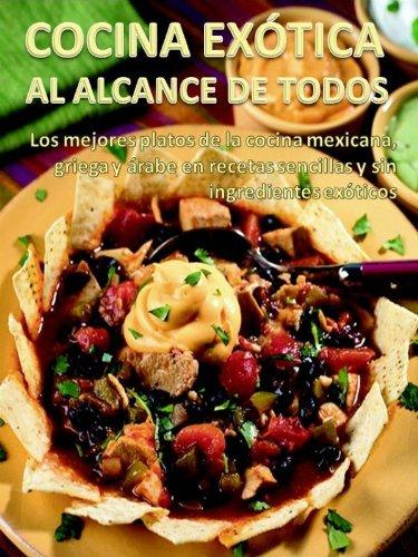 Cocina exótica al alcance de todos. los mejores platos de la cocina mexicana, griega y árabe en recetas sencillas y sin ingredientes exóticos. EPUB Descargar gratis!