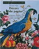 Décors de papier - Production, commerce et usages des papiers peints à Paris, 1750-1820