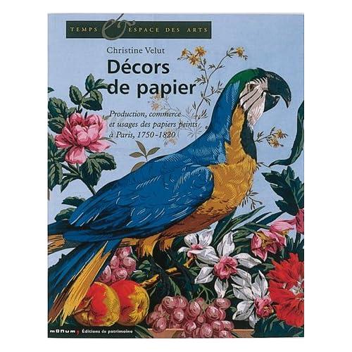 Décors de papier : Production, commerce et usages des papiers peints à Paris, 1750-1820