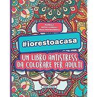 #iorestoacasa - Libro Antistress da Colorare per Adulti: Mandala, Motivi Floreali e Frasi Motivazionali