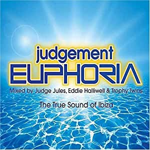 Judgement Euphoria: the True Sound of Ibiza/Mixed By Judge Jules Eddie Halliwell & Trophy Twins by Various Artists (2005) Audio CD