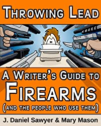 Throwing Lead: A Writer's Guide to Firearms (and the People Who Use Them)