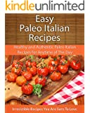 Easy Paleo Italian Recipes: Healthy and Authentic Paleo Italian Recipes for Anytime of The Day (The Easy Recipe)