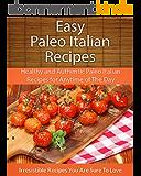 Easy Paleo Italian Recipes: Healthy and Authentic Paleo Italian Recipes for Anytime of The Day (The Easy Recipe) (English Edition)