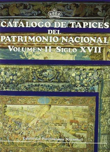 Catálogo de tapices del Patrimonio Nacional: vol. II. Siglo XVII