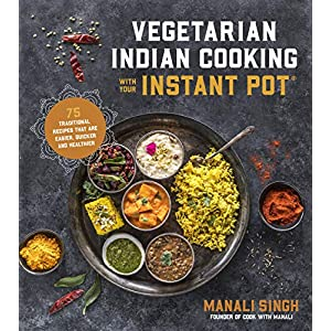 Vegetarian Indian Cooking with Your Instant Pot 1