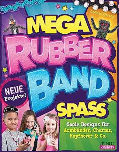 Mega Rubberband Spaß: Coole Designs für Armbänder, Charms, Kopfhörer & Co. von Colleen Dorsey (27. September 2014) Broschiert