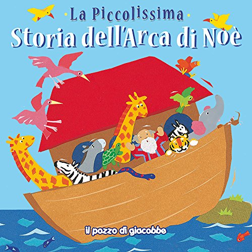 La piccolissima storia dell'arca di No. Ediz. illustrata