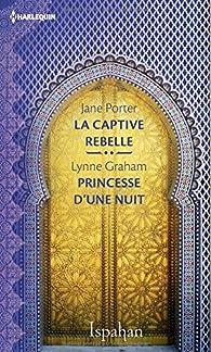 La captive rebelle - Princesse d'une nuit par Jane Porter