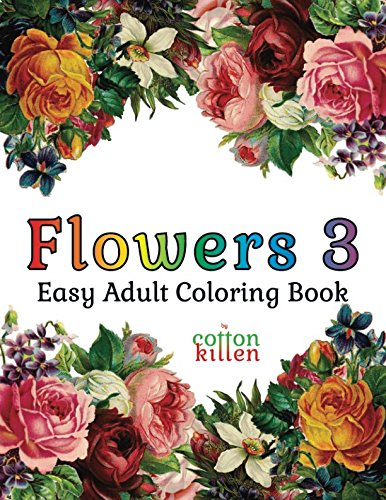 Flowers 3 - Easy Adult Coloring Book: 49 of the most beautiful flower designs for a relaxed and joyful coloring time