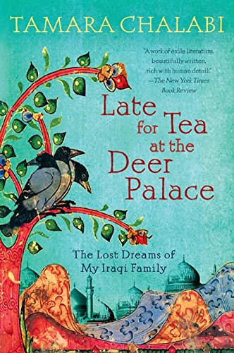 Late for Tea at the Deer Palace: The Lost Dreams of My Iraqi Family por Tamara Chalabi