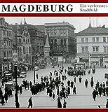 Magdeburg: Ein verlorenes Stadtbild