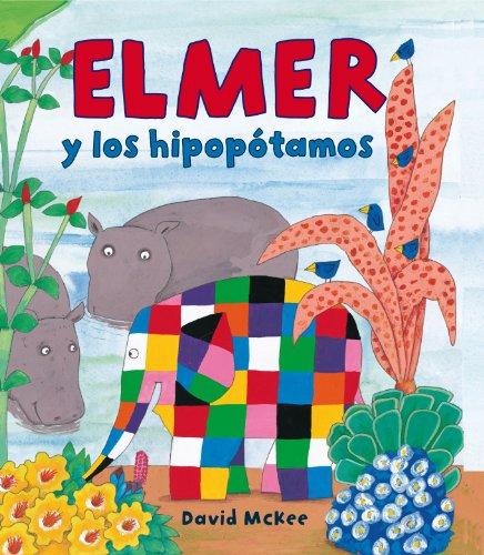 Elmer y los hipopótamos (Elmer. Álbum ilustrado) por David McKee