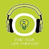 Find Your Life Purpose! Den eigenen Lebenssinn finden mit Hypnose