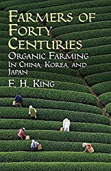 Farmers of Forty Centuries: Organic Farming in China, Korea, and Japan by F. H. King (2004-03-19)