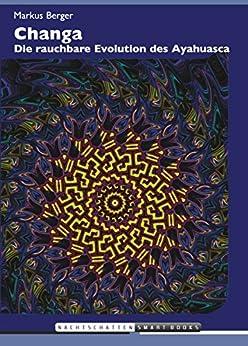 Changa: Die rauchbare Evolution des Ayahuasca von [Berger, Markus]