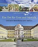 Ein Ort für Gott und Mensch: 1250 Jahre Benediktinerabtei Metten (Bayerische Geschichte)