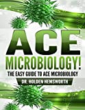 Ace Microbiology!: The EASY Guide to Ace Microbiology