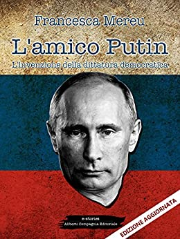 L'amico Putin: L'invenzione della dittatura democratica di [Mereu, Francesca]