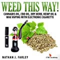 Weed This Way! Cannabis Oil, CBD Oil, Dry Herb, Hemp Oil, Wax Vaping with Electronic Cigarette from CSB Academy Publishing