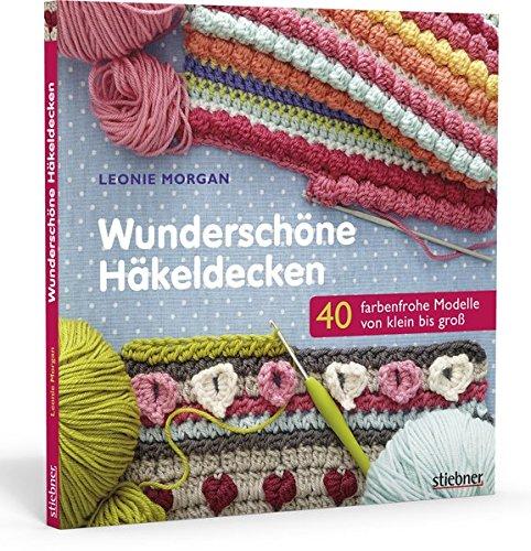 Wunderschöne Häkeldecken: 40 farbenfrohe Modelle -