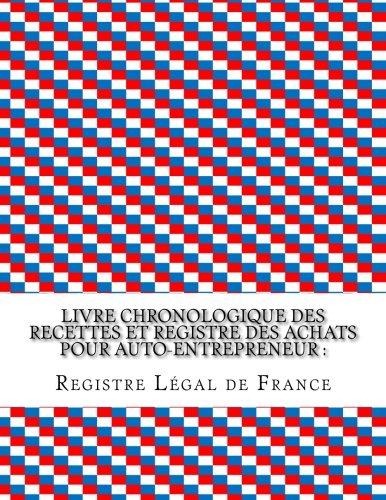 Livre chronologique des recettes et registre des achats pour auto-entrepreneur :: Conforme aux obligations comptables des auto-entrepreneurs par Registre Légal de France