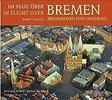 Im Flug über (In flight over) Bremen, Bremerhaven und Umgebung - Henning Scherf, Jochen Knobloch