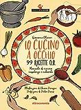 Io cucino a occhio. 99 ricette q.b. Manuale di cucina casalinga e naturale