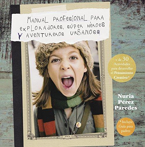 Manual profesional para exploradores, súper héroes  y aventureros urbanos (No Ficción Infantil) por Nuria Pérez Paredes