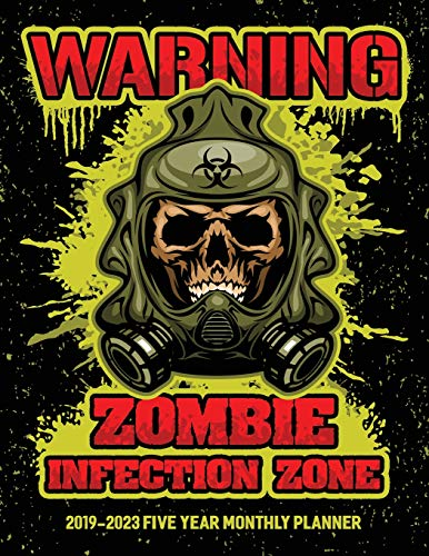 Warning Zombie Infection Zone: 2019-2023 Monthly Planner and Five Year Calendar 8.5x11 144 Pages