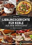 Lieblingsgerichte für Kerle aus dem Thermomix: Die 130 besten Rezepte
