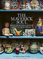 The Maverick Soul: Inside the Lives & Homes of Eccentric, Eclectic & Free-spirited Bohemians from Hardie Grant Books (UK)