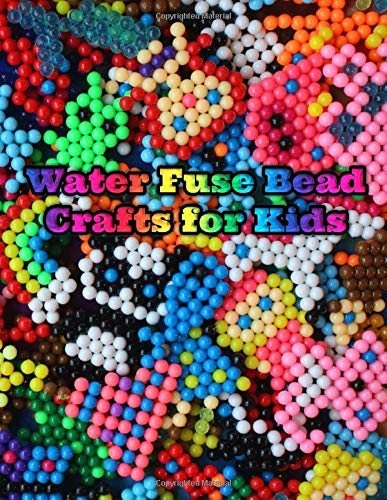 Water Fuse Bead Crafts for Kids: Over 100 water bead arts and crafts for kids with cute and easy animals, fantasy, bugs, nature, food, transportation and holiday designs Rainbow Butterfly Zebra