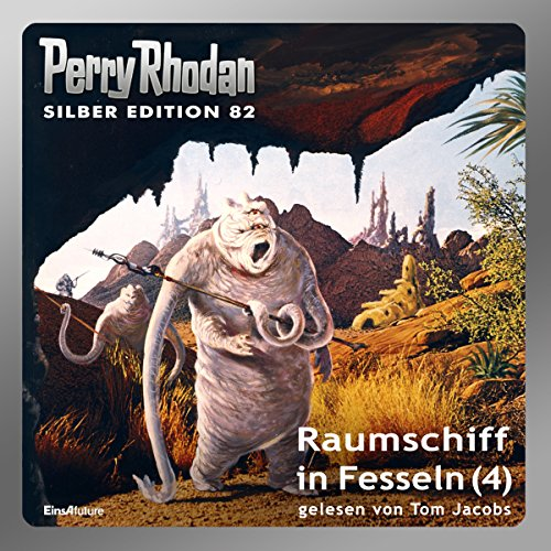 Raumschiff in Fesseln - Teil 4 (Perry Rhodan Silber Edition 82)