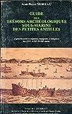 Guide des trésors archéologiques sous-marins des Petites-Antilles: D'après les archives anglaises, espagnoles et françaises des XVIe, XVIIe et XVIIIe siècles