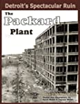 Detroit's Spectacular Ruin: The Packa...