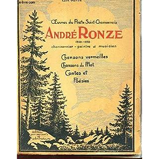 OEUVRE DU POETE SAINT-CHAMONNAIS ANDRE RONZE - 1869-1930 - CHANSONNIER - PEINTRE - MUSICIEN / Chansons vermeilles - chansons dui Pilat - Contes et Poesies.