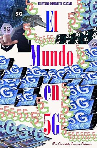 El Mundo en 5G (Un Futuro Diferente nº 137) por Oswaldo Enrique Faverón Patriau