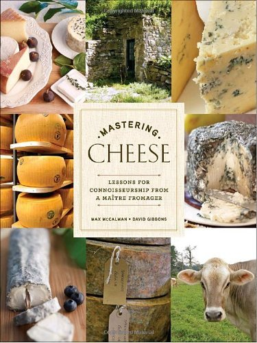 Mastering Cheese: Lessons for Connoisseurship from a Ma??tre Fromager by Max McCalman (2009-11-17)