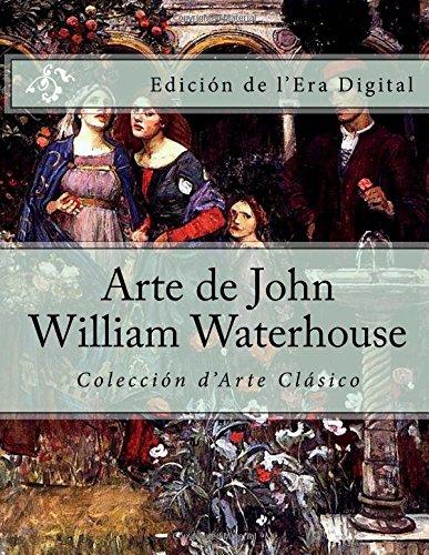 Arte de John William Waterhouse: Coleccion d'Arte Clasico Edicion de l'Era Digital