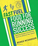 Fast Fuel Food for Running Success: Delicious Recipes and Nutrition Plans to Achieve Your Goals