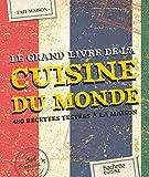 Telecharger Livres Le Grand Livre Fait Maison Cuisine du Monde 480 recettes testees a la maison (PDF,EPUB,MOBI) gratuits en Francaise