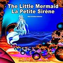 The Little Mermaid, La Petite Sirène, Bilingual English/French Fairy Tale by Hans Christian Andersen: Dual Language Picture Book for Kids